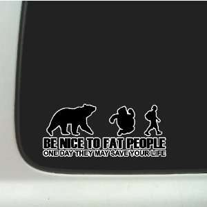 Be nice to fat peopleFunny Decal Sticker, Car, Truck