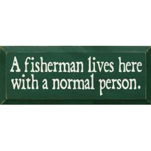 A fisherman lives here with a normal person. Wooden Sign