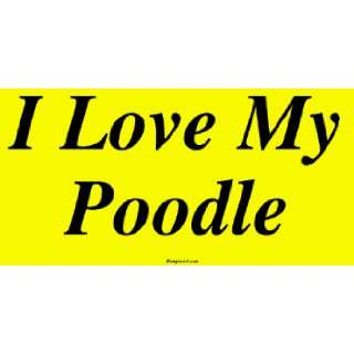 I Love My Poodle Large Bumper Sticker Automotive