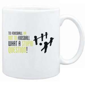 New  To Foosball Or Not To Foosball , What A Stupid Question   Mug